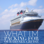 What I'm Packing For Disney Cruise