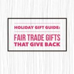 Holiday Gift Guide: Gifts That Give Back