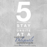 5 Reasons to Stay Onsite at a Teach Them Diligently Convention