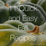 11 Quick & Easy Fall Recipes | MeghanTucker.com