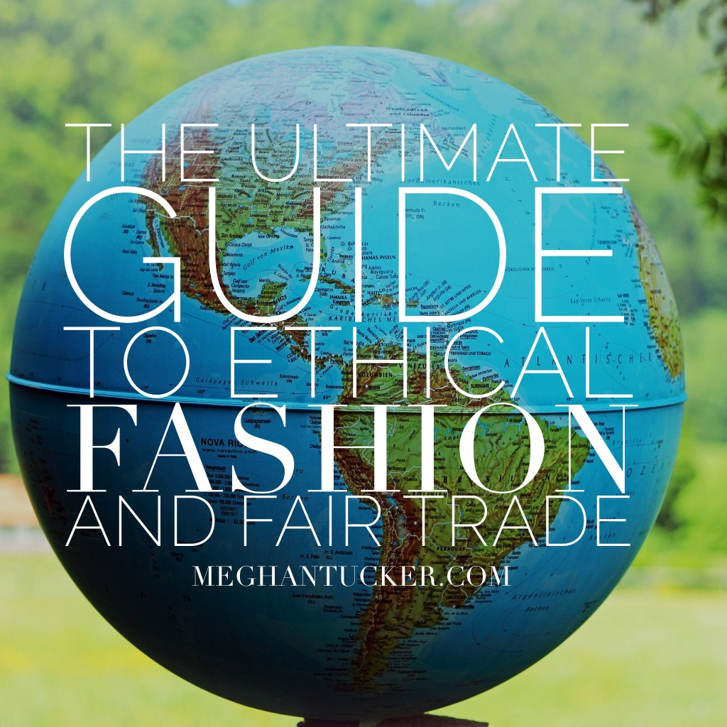 The Ultimate Guide to Ethical Fashion & Fair Trade | MeghanTucker.com